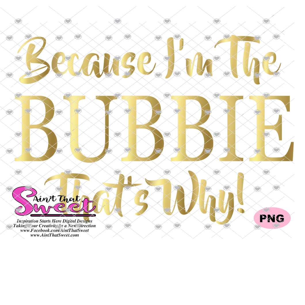 Because I'm the Bubbie That's Why! - Transparent PNG, SVG  - Silhouette, Cricut, Scan N Cut