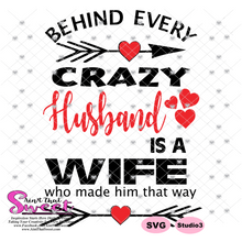 Behind Every Crazy Husband Is A Wife Who Made Him That Way - Transparent PNG, SVG  - Silhouette, Cricut, Scan N Cut