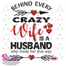 Behind Every Crazy Wife Is A Husband Who Made Her That Way - Transparent PNG, SVG  - Silhouette, Cricut, Scan N Cut