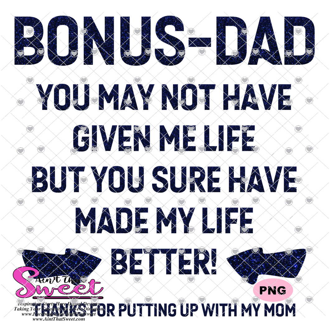 Bonus Dad - You May Not Have Given Me Life, But You Sure Have Made My Life Better  - Transparent PNG, SVG
