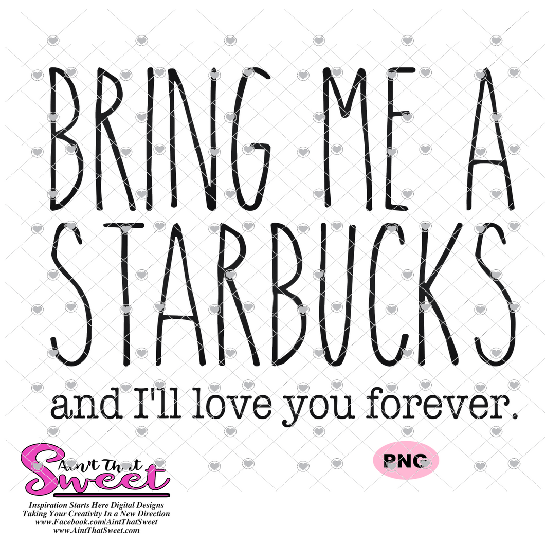 Bring Me A Starbucks And I'll Love You Forever - Starbucks Inspired - Transparent PNG, SVG - Silhouette, Cricut, Scan N Cut