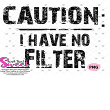 Caution: I Have No Filter - Transparent PNG, SVG - Silhouette, Cricut, Scan N Cut