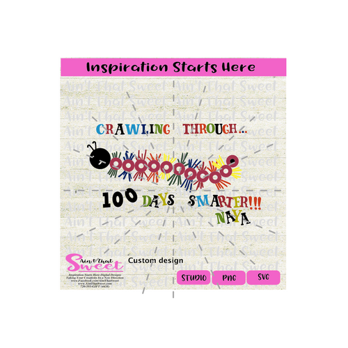 Crawling Through 100 Days Smarter | Caterpillar | Naya (Custom Design)- Transparent PNG, SVG  - Silhouette, Cricut, Scan N Cut