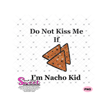 Do Not Kiss Me If I'm Nacho Kid, Tortilla Chips - Transparent SVG-PNG  - Silhouette, Cricut, Scan N Cut