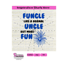 Funcle - Like A Normal Uncle But More Fun with Fireworks - Transparent PNG, SVG  - Silhouette, Cricut, Scan N Cut