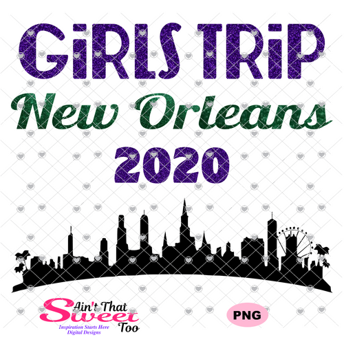Girls Trip New Orleans 2020 Cityscape - Transparent PNG, SVG, Studio3 - Silhouette, Cricut, Scan N Cut