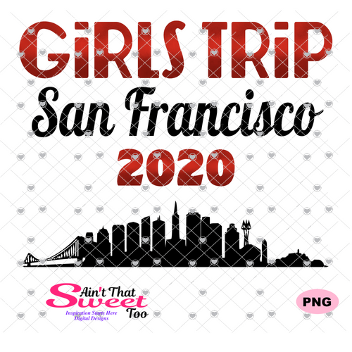 Girls Trip San Francisco 2020 Cityscape - Transparent PNG, SVG, Studio3 - Silhouette, Cricut, Scan N Cut