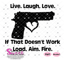 Live Laugh Love If That Doesn't Work Load Aim Fire Gun With Heart - Transparent PNG, SVG