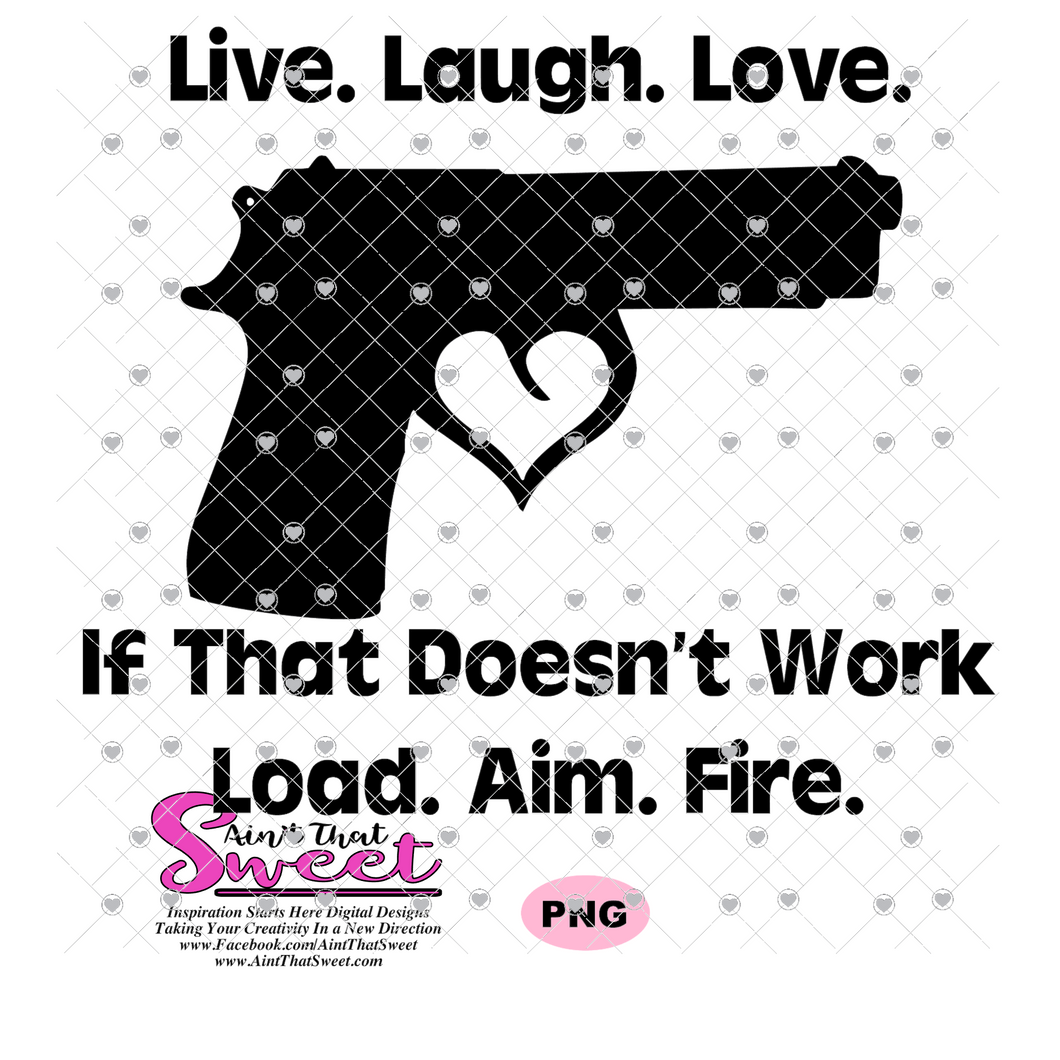 Live Laugh Love If That Doesn't Work Load Aim Fire Gun With Heart - Transparent PNG, SVG - Silhouette, Cricut, Scan N Cut
