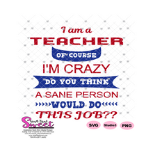 I Am A Teacher Of Course I'm Crazy - Transparent PNG, SVG  - Silhouette, Cricut, Scan N Cut