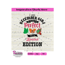 I Am December Girl I May Not Be Perfect But I Am A Limited Edition - Transparent PNG, SVG  - Silhouette, Cricut, Scan N Cut