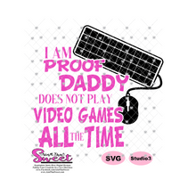 I Am Proof Daddy Does Not. Play Video Games All The Time Keyboard & Mouse - Transparent PNG, SVG  - Silhouette, Cricut, Scan N Cut