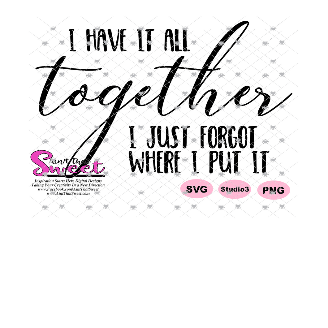 I Have It All Together I Just Forgot Where I Put It - Transparent PNG, SVG  - Silhouette, Cricut, Scan N Cut