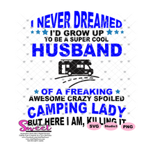 I Never Dreamed I'd Grow Up To Be A Super Cool Husband Of Camping Lady Here I am - Transparent PNG, SVG  - Silhouette, Cricut, Scan N Cut