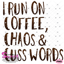 I Run On Coffee, Chaos and Cuss Words- Transparent PNG, SVG, Silhouette, Cricut, Scan N Cut