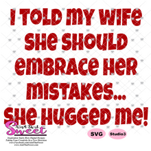 I Told My Wife She Should Embrace Her Mistakes - She Hugged Me - Transparent PNG, SVG - Silhouette, Cricut, Scan N Cut