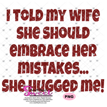 I Told My Wife She Should Embrace Her Mistakes - She Hugged Me - Transparent PNG, SVG