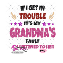 If I Get In Trouble It's My Grandma's Fault ...I listened To Her - Transparent PNG, SVG