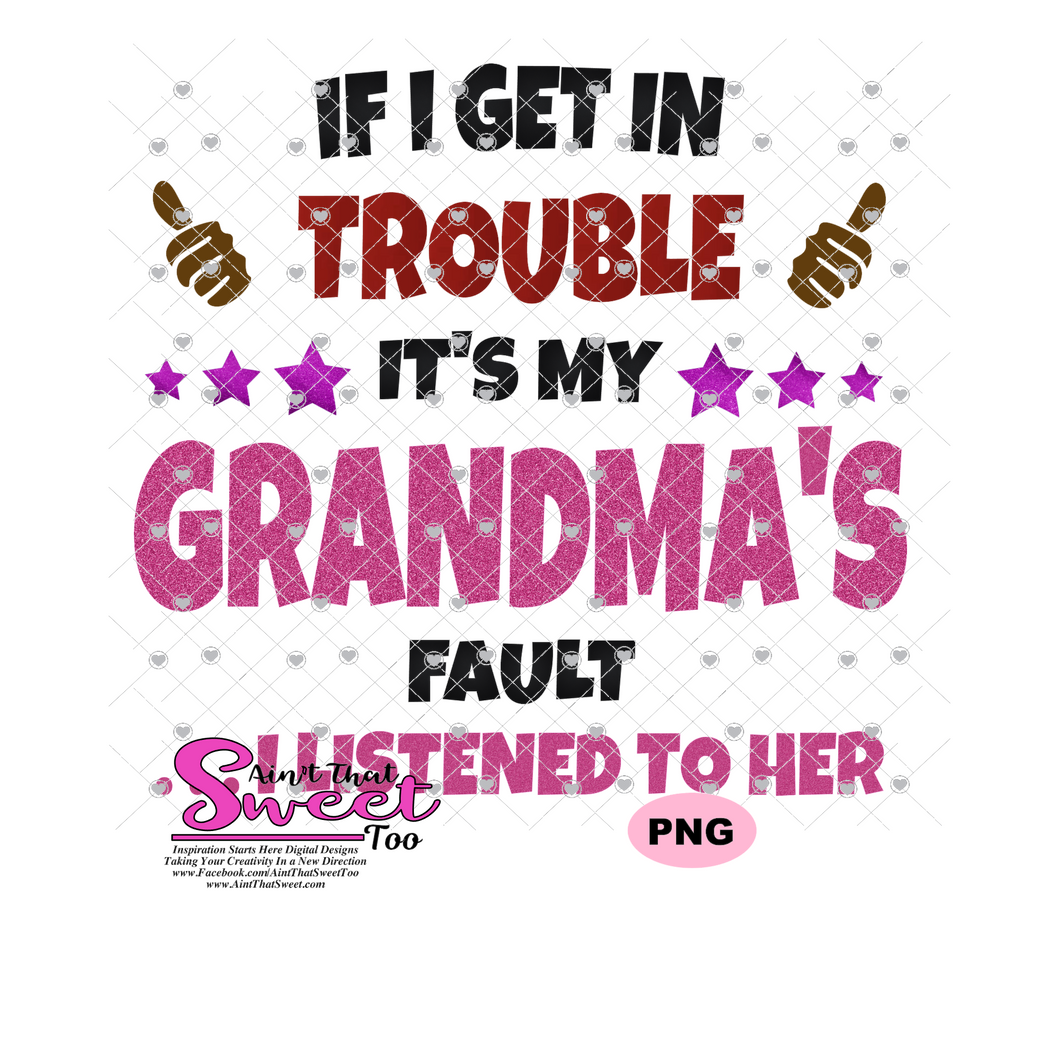 If I Get In Trouble It's My Grandma's Fault Version 2...I listened To Her - Transparent PNG, SVG - Silhouette, Cricut, Scan N Cut