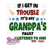 If I Get In Trouble It's My Grandpa's Fault...I listened To Him - Transparent PNG, SVG - Silhouette, Cricut, Scan N Cut