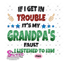 If I Get In Trouble It's My Grandpa's Fault...I listened To Him - Transparent PNG, SVG