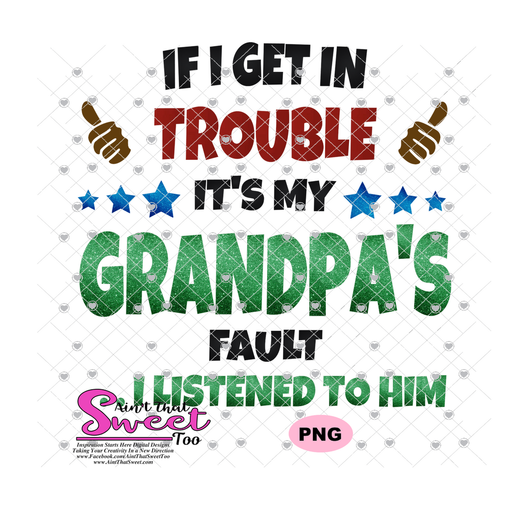If I Get In Trouble It's My Grandpa's Fault Version 2...I listened To Him - Transparent PNG, SVG - Silhouette, Cricut, Scan N Cut