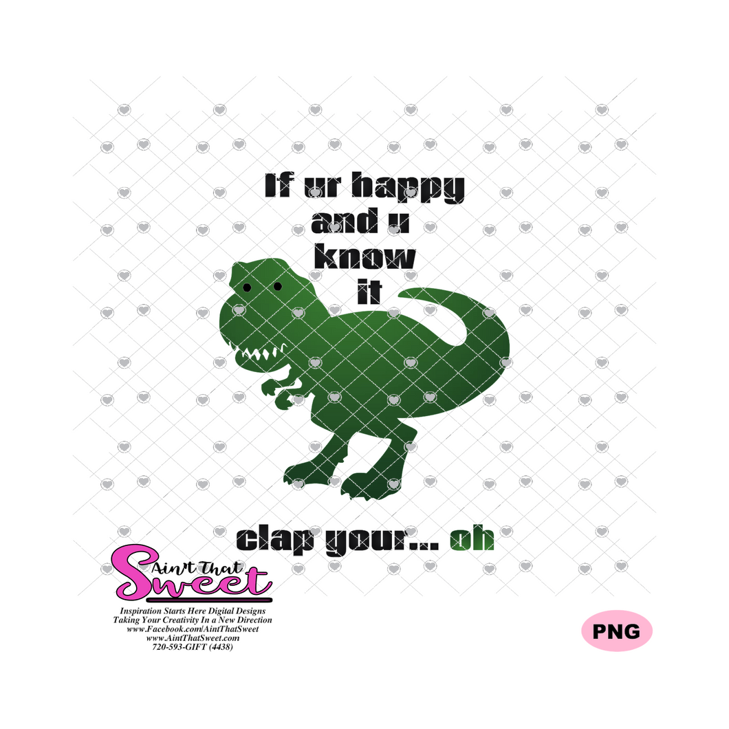 If Ur Happy and U Know It Clap Your... Oh - T-Rex Dinosaur - Transparent SVG-PNG -Silhouette, Cricut, Scan N Cut - Silhouette, Cricut, Scan N Cut