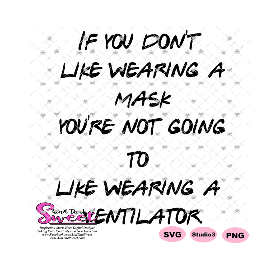 If You Don't Like Wearing A Mask You're Not Going To Like Wearing A Ventilator - Transparent PNG, SVG - Silhouette, Cricut, Scan N Cut