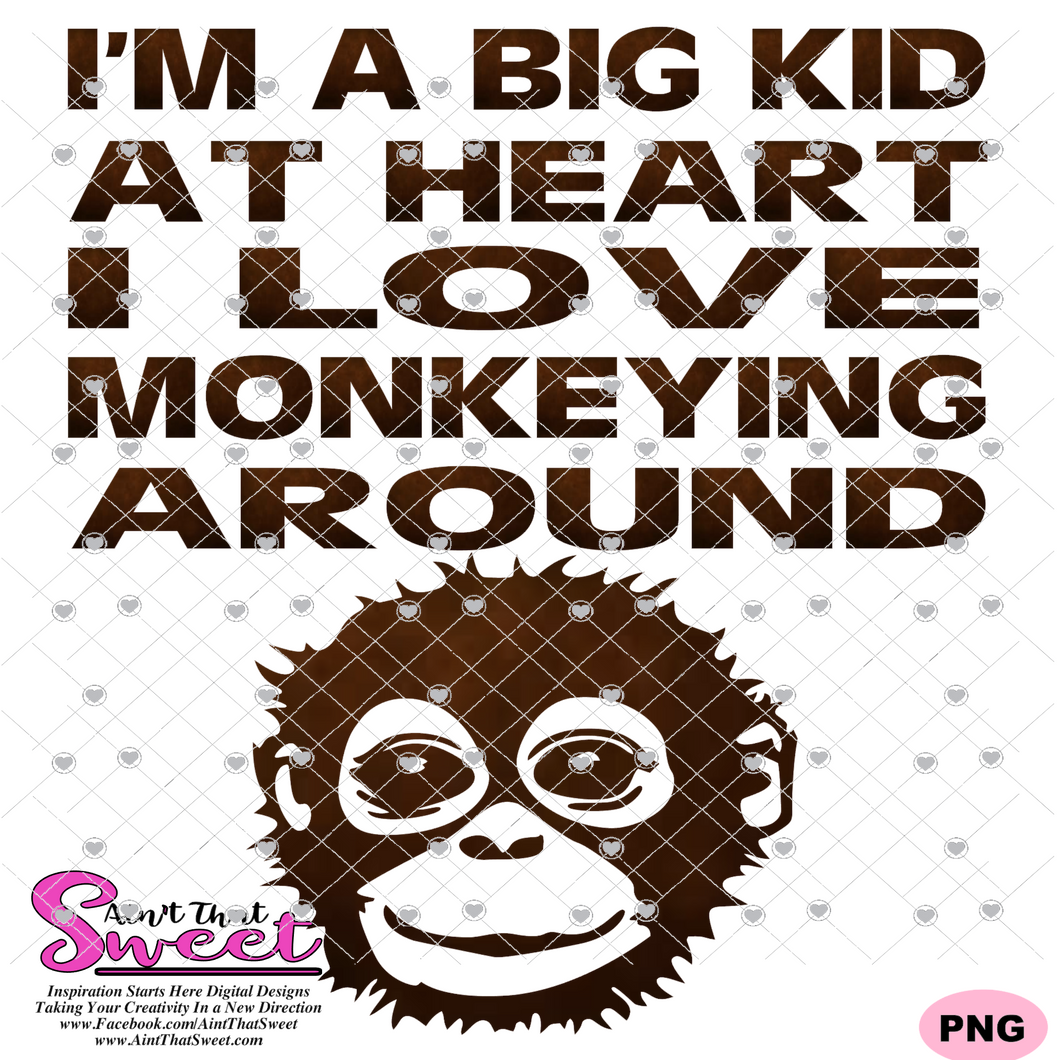 I'm A Big Kid At Heart I Love Monkeying Around - Transparent PNG, SVG