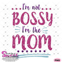 I'm Not Bossy I'm the Mom - Transparent PNG, SVG