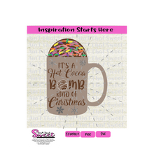 It's A Hot Cocoa Bomb Kind Of Christmas with Snowflakes - Transparent PNG, SVG  - Silhouette, Cricut, Scan N Cut
