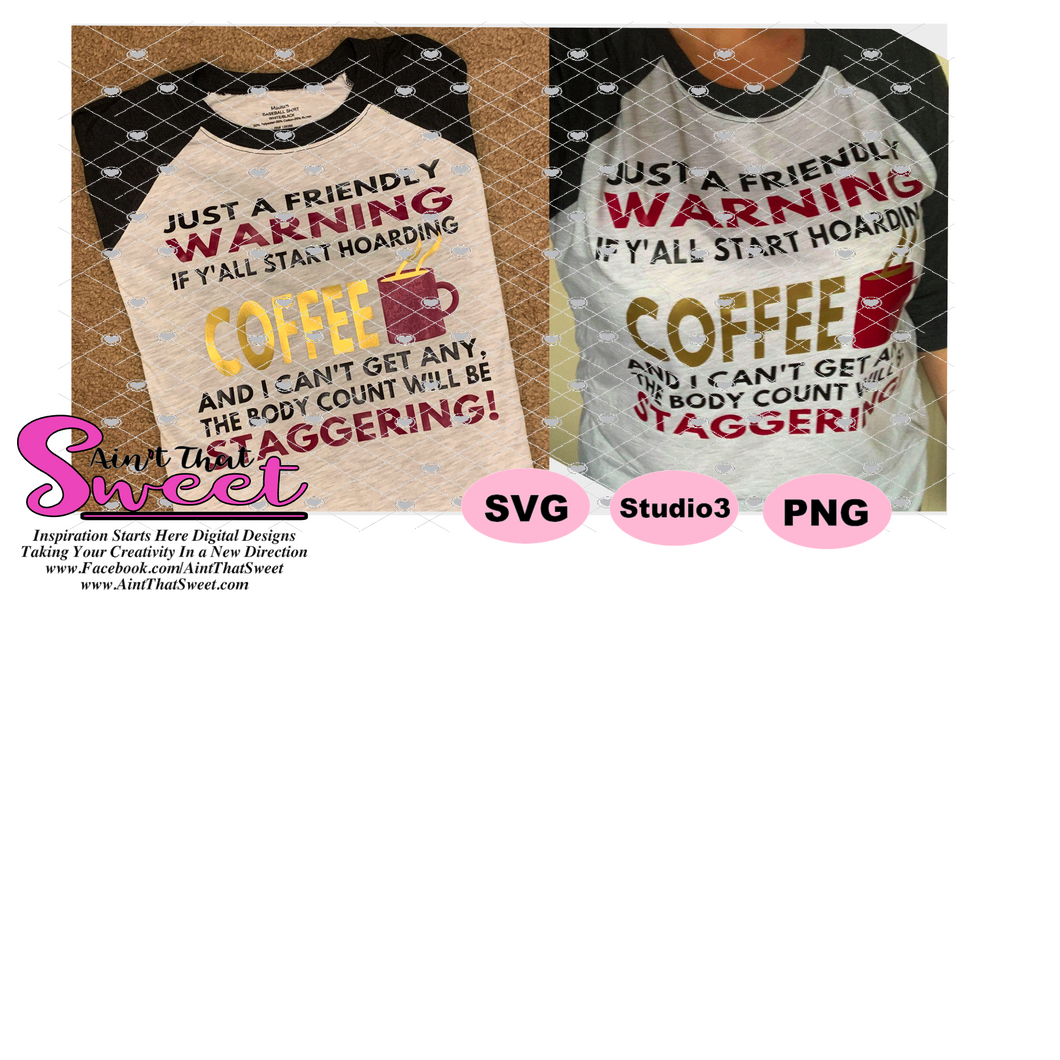 Just A Friendly Warning If Y'all Start Hoarding Coffee- Transparent PNG, SVG