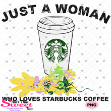 Just A Woman Who Loves Her Starbucks (Inspired) Coffee - Transparent PNG, SVG-Silhouette, Cricut, Scan N Cut