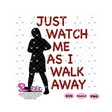 Just Watch Me As I Walk Away - Transparent SVG-PNG  - Silhouette, Cricut, Scan N Cut