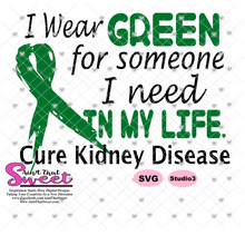 Kidney Disease: I wear Green For Someone I Need In My Life - Transparent PNG, SVG