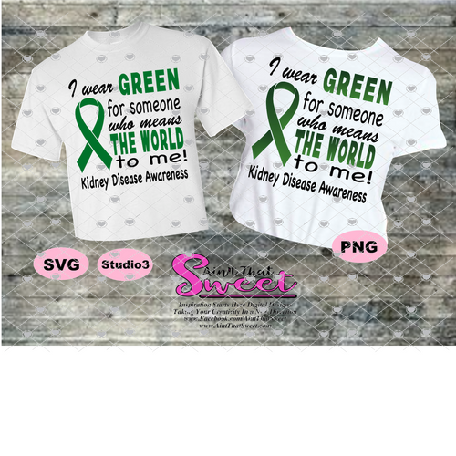 Kidney Disease: I wear Green For Someone Who Means The World To Me - Transparent PNG, SVG