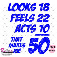 Looks Like 18 Feels Like 22 Acts 10 That Makes Me 50 - Transparent PNG, SVG - Silhouette, Cricut, Scan N Cut