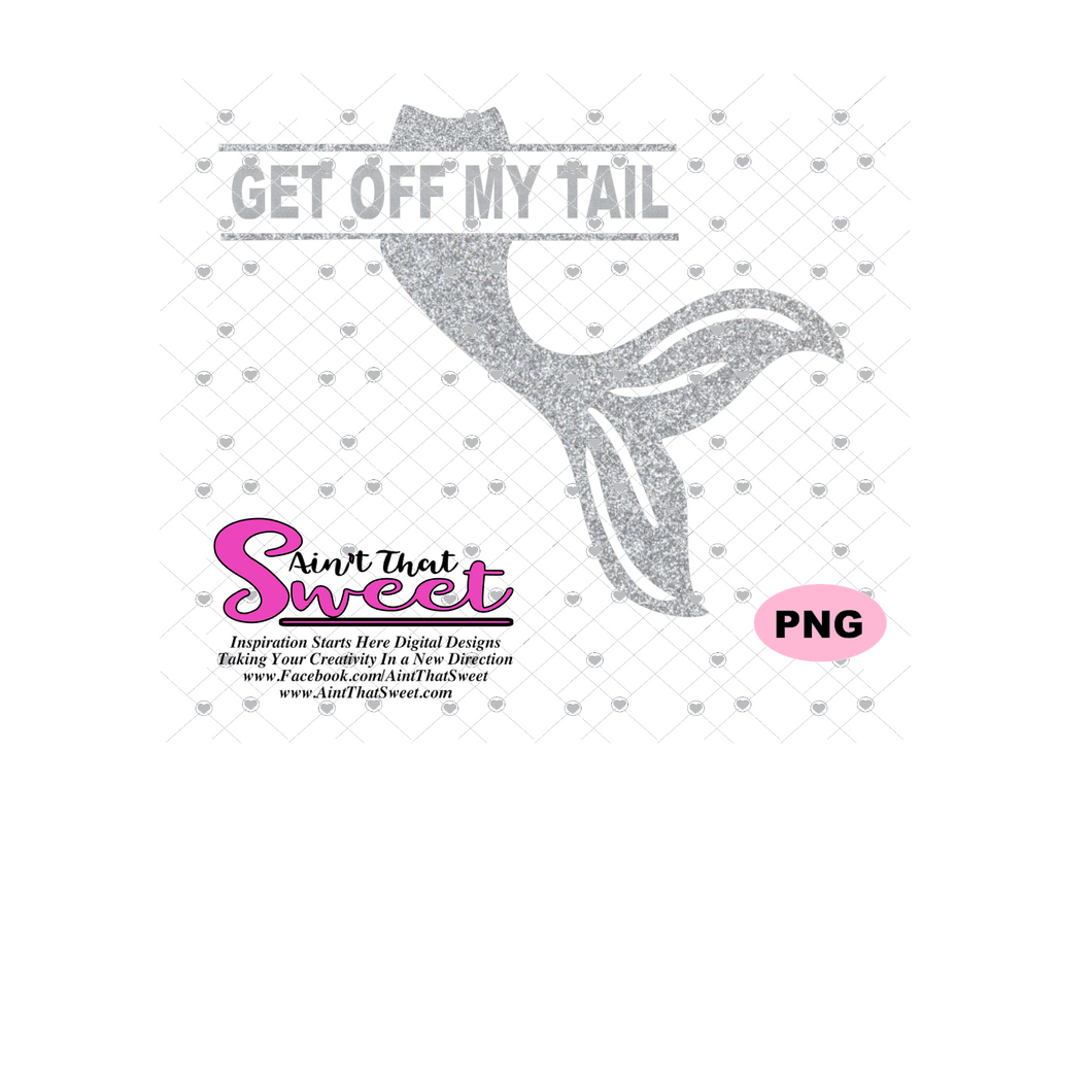 Mermaid Tail - Get Off My Tail (Great For A Car Decal)  - Transparent PNG, SVG  - Silhouette, Cricut, Scan N Cut