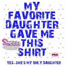 My Favorite Daughter Gave Me This Shirt -Yes-She's My Only Daughter - Transparent PNG, SVG - Silhouette, Cricut, Scan N Cut