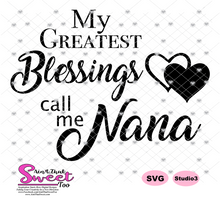 My Greatest Blessings Call Me Nana - Transparent PNG, SVG - Silhouette, Cricut, Scan N Cut
