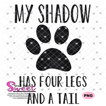 My Shadow Has Four Legs and A Tail - Transparent PNG, SVG - Silhouette, Cricut, Scan N Cut