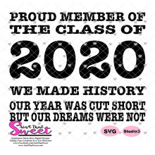 Proud Member Of The Class Of 2020 We Made History Our Year Was Cut Short But Our Dreams Were Not - Transparent PNG, SVG
