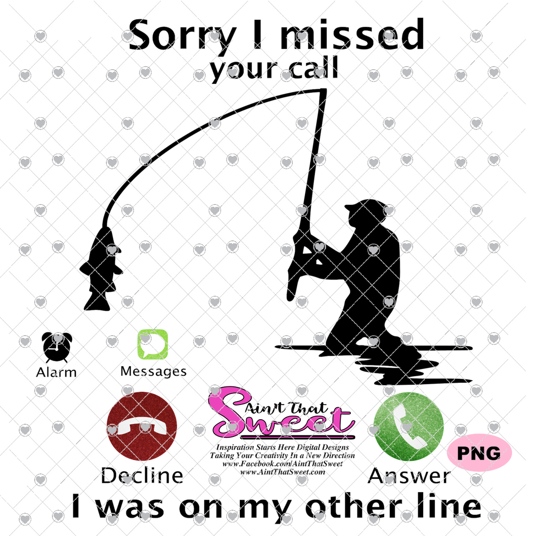 Sorry I Missed Your Call, I was On My Other Line With Alarm and Messages  - Man Fishing - Transparent PNG, SVG - Silhouette, Cricut, Scan N Cut