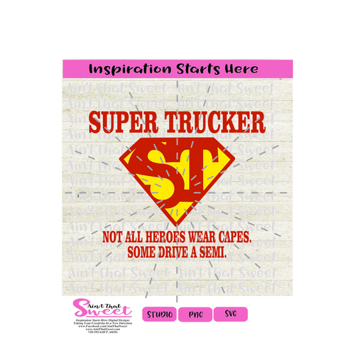 Super Trucker (ST)  Not All Heroes Wear Capes - Some Drive A Semi-Transparent PNG, SVG  - Silhouette, Cricut, Scan N Cut