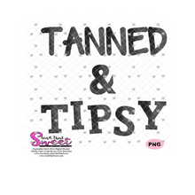 Tanned & Tipsy - Transparent PNG, SVG - Silhouette, Cricut, Scan N Cut