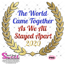 The World Came Together As We All Stayed Apart 2020 - Transparent PNG, SVG