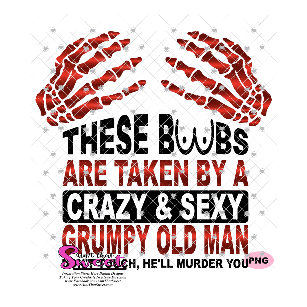 These Boobs Are Taken By A Crazy & Sexy Grumpy Old Man Don't Touch He'll Murder You - Transparent PNG, SVG - Silhouette, Cricut, Scan N Cut