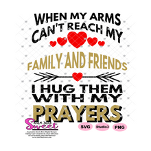 When My Arms Can't Reach My Family and Friends I Hug Them With My Prayers - Transparent PNG, SVG  - Silhouette, Cricut, Scan N Cut