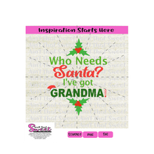 Who Needs Santa I've Got Grandma - Transparent PNG, SVG  - Silhouette, Cricut, Scan N Cut