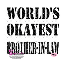 World's Okayest Brother-In-Law - Transparent PNG, SVG - Silhouette, Cricut, Scan N Cut